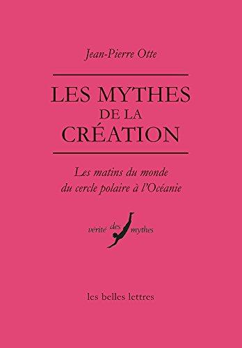 Les Mythes de la Creation: Les Matins Du Monde Du Cercle Polaire A L'Oceanie (Verite Des Mythes) por Jean-Pierre Otte