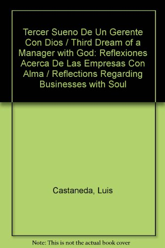 Tercer Sueno De Un Gerente Con Dios/Third Dream of a Manager with God: Reflexiones Acerca De Las Empresas Con Alma/Reflections Regarding Businesses with Soul por Luis Castaneda