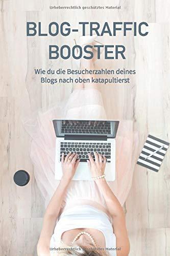 Blog-Traffic Booster: Wie du die Besucherzahlen deines Blogs nach oben katapultierst