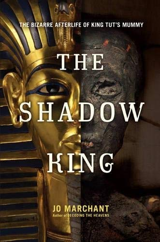 The Shadow King: The Bizarre Afterlife of King Tut's Mummy by Jo Marchant (2013-06-04)