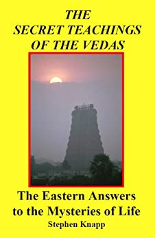 The Secret Teachings of the Vedas: The Eastern Answers to the Mysteries of Life (English Edition) von [Knapp, Stephen]