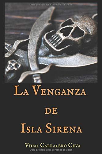 La Venganza de Isla Sirena por Vidal Carralero Ceva