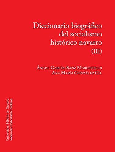 Diccionario Biográfico Del Socialismo Histórico Navarro (Iii) (Colección Historia)