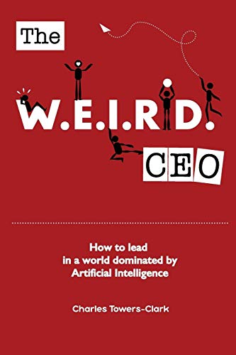 The WEIRD CEO: How to lead in a world dominated by Artificial Intelligence por Charles Towers-Clark