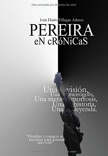 PEREIRA en crónicas por Iván Darío Villegas Adarve