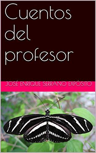 Cuentos del profesor (Cuentos de Jesé nº 2) por José Enrique Serrano Expósito