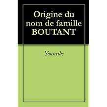 Origine du nom de famille BOUTANT (Oeuvres courtes)