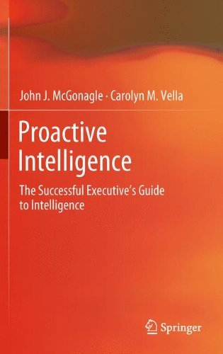 proactive-intelligence-the-successful-executives-guide-to-intelligence-by-john-j-mcgonagle-2012-02-1