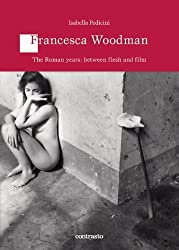 Francesca Woodman: The Roman Years: Between Flesh and Films (Logos) by Isabella Pedicini (2012-03-05)