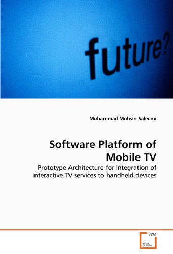 Software Platform of Mobile TV: Prototype Architecture for Integration of interactive TV services to handheld devices Dvb-h Mobile-tv