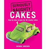 (SERIOUSLY NAUGHTY CAKES: STEP-BY-STEP RECIPES FOR 38 CHEEKY CAKES) BY Paperback (Author) Paperback Published on (08 , 2011)