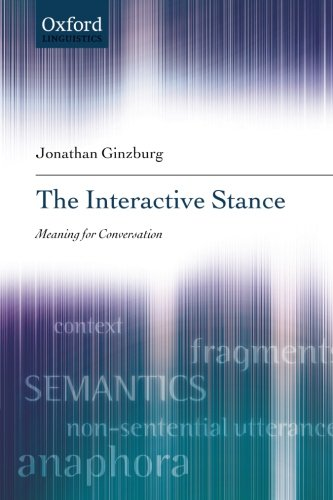 The Interactive Stance: Meaning for Conversation por Jonathan Ginzburg