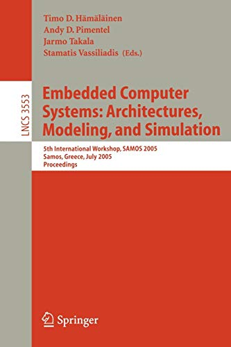 Embedded Computer Systems: Architectures, Modeling, And Simulation: 5th International Workshop, SAMOS 2005, Samos, Greece, July 18-20, Proceedings