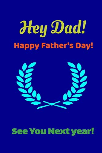 Hey Dad! Happy Father\'s Day! See You Next Year!: Funny Fathers Birthday Goal Planner ; Fathers Day Gifts From Son Gratitude Journal ; Fathers Day ... Goal Diary ; Blue Cute Father Image Notebook