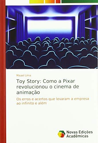 Toy Story: Como a Pixar revolucionou o cinema de animação: Os erros e acertos que levaram a empresa ao infinito e além (Toy Story-film-theater)