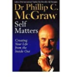 (Self Matters: Creating Your Life from the Inside Out) By Dr. Phil McGraw (Author) Paperback on (Jan , 2004)