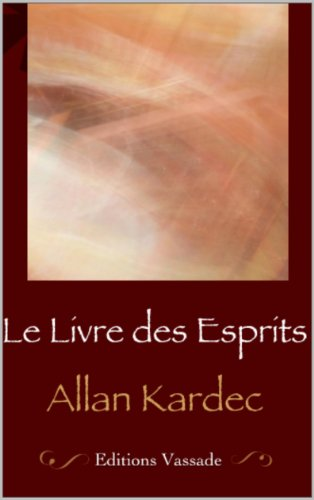 Allan Kardec : Le Livre des Esprits (Intégrale les 4 livres) par Allan Kardec
