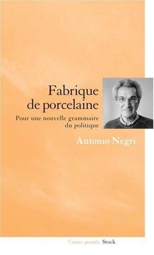 Fabrique de porcelaine : Pour une nouvelle grammaire du politique by Antonio Negri(2006-10-19) par Antonio Negri