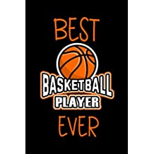 Best Basketball Player Ever: Funny Appreciation Gifts For Basketball Players (6 x 9 Lined Journal)(White Elephant Gifts Under 10)