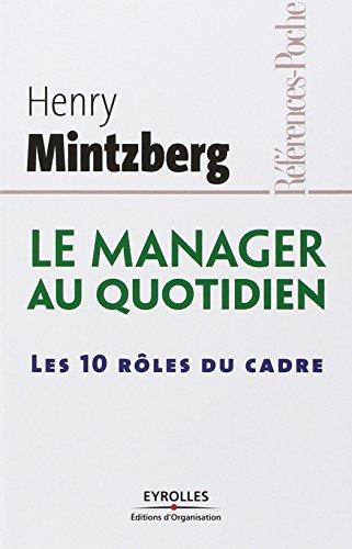 Le manager au quotidien: Les 10 rôles du cadre
