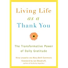 Living Life as a Thank You: The Transformative Power of Daily Gratitude (English Edition)