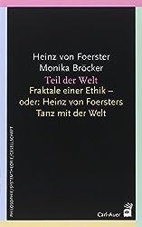 Teil der Welt: Fraktale einer Ethik - oder Heinz von Foersters Tanz mit der Welt