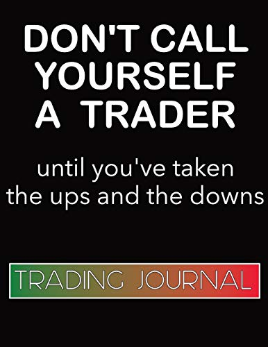 Forex Trading Journal Don\'t Call Yourself a Trader: Foreign Currency Trading Planner designed to take your trading to the next level. Log entry and ... Pages for goals, affirmations, and resources.