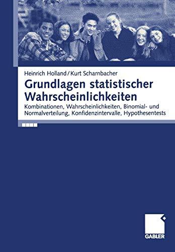 Grundlagen statistischer Wahrscheinlichkeiten: Kombinationen, Wahrscheinlichkeiten, Binomial- und Normalverteilung, Konfidenzintervall, ... Konfidenzintervalle, Hypothesentests