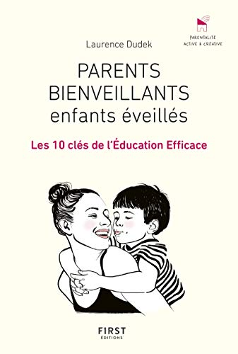 Parents bienveillants, enfants éveillés: les 10 clés de l'éducation efficace