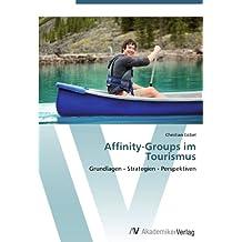 Affinity-Groups im Tourismus: Grundlagen - Strategien - Perspektiven
