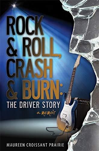 Rock and Roll. Crash and Burn: The Driver Story (memoir) (English Edition) -