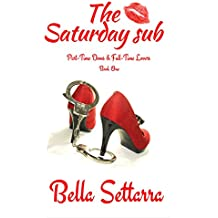 The Saturday sub (Part-Time Doms & Full-Time Lovers Book 1)