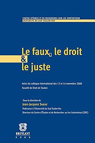 Le faux, le droit et le juste : Actes du colloque international des 13 et 14 novembre 2008