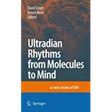 Ultradian Rhythms from Molecules to Mind: A New Vision of Life
