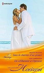Sous le charme d'un prince - Un célibataire à l'épreuve (Horizon)