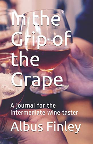 In the Grip of the Grape: A journal for the intermediate wine taster (Finn's Wine Review Journals, Band 2) -