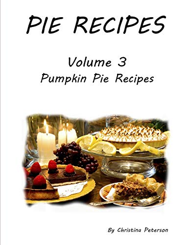 PIE RECIPES VOLUME 3 PUMPKIN PIE RECIPES: Every title has space for notes, 26 Delicious Desserts for Thanksgiving and Christmas