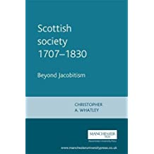 Scottish society 1707-1830: Beyond Jacobitism, t by Christopher A. Whatley (2000-07-27)