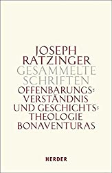 Joseph Ratzinger - Gesammelte Schriften: Offenbarungsverständnis und Geschichtstheologie Bonaventuras: Habilitationsschrift und Bonaventura-Studien