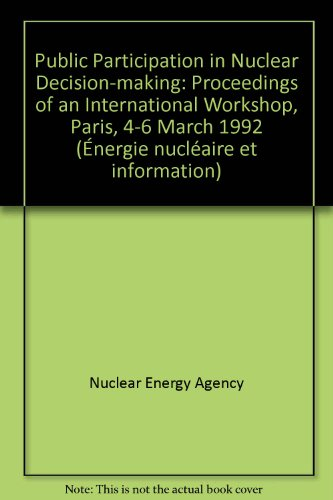 Public Participation in Nuclear Decision-Making: Proceedings of an International Workshop/Participation Du Public Aux Decisions Nucleaires : Compte par Nuclear Energy Agency