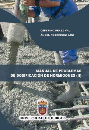 MANUAL DE PROBLEMAS DE DOSIFICACIÓN DE HORMIGONES (II) (Manuales y Prácticas) por CEFERINO PÉREZ VAL