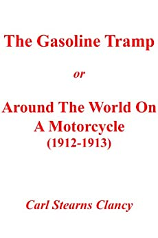 THE GASOLINE TRAMP or AROUND THE WORLD ON A MOTORCYCLE (1912-1913) by [Clancy, Carl Stearns]
