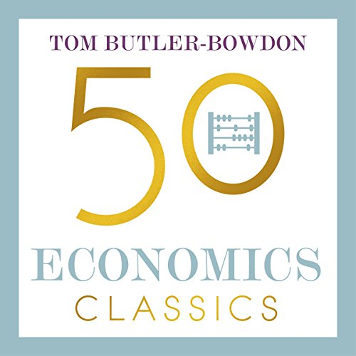 50 Economics Classics: Your Shortcut to the Most Important Ideas on Capitalism, Finance, and the Global Economy