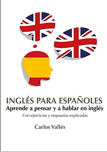 INGLÉS PARA ESPAÑOLES: Aprende a pensar y a hablar en...