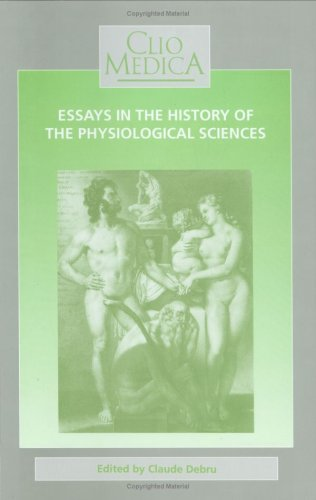 Essays in the History of the Physiological Sciences: Proceedings of a Network Symposium of the European Association for the History of Medicine and ... on March 26-27th, 1993 (Clio Medica)