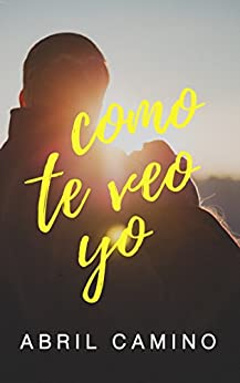 Como te veo yo (Spanish Edition) by [Camino, Abril]