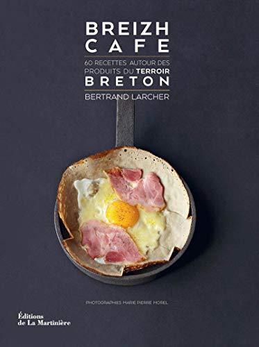 Breizh Café. 60 recettes autour des produits du terroir breton par Bertrand Larcher
