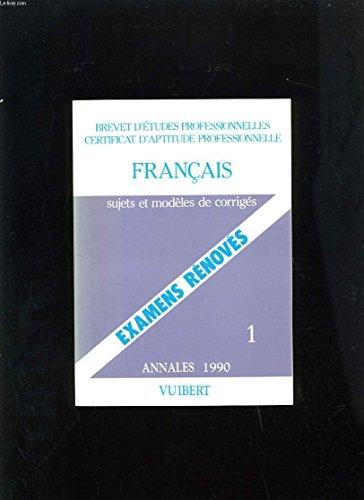 FRANCAIS BEP/CAP RENOVES. Sujets et modèles de corrigés, Edition 1990