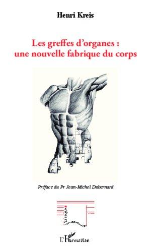Les greffes d'organes : une nouvelle fabrique du corps (L'Ethique en mouvement) par Henri Kreis