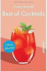 Best of Cocktails ohne Alkohol: Von Singapore Sling bis Virgin Mary – über 70 Drinks ohne Promille Broschiert